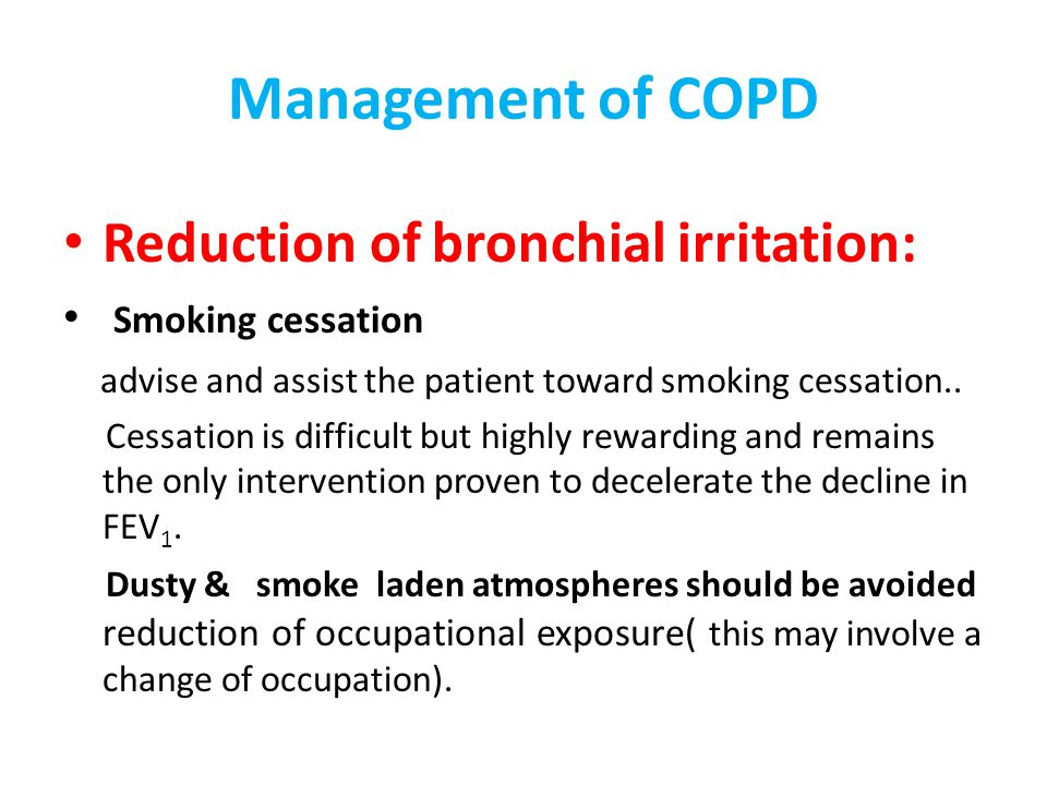 Reduction of bronchial irritation: Smoking cessation advise and assist the patient toward smoking cessation.. Cessation is difficult but highly reward