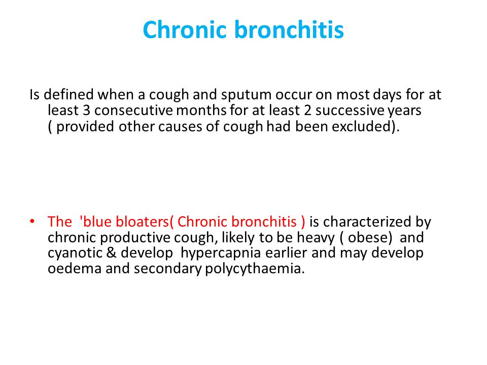 Chronic bronchitis Is defined when a cough and sputum occur on most days for at least 3 consecutive months for at least 2 successive years ( provided