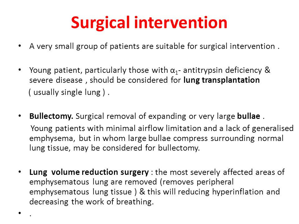 Surgical intervention A very small group of patients are suitable for surgical intervention. Young patient, particularly those with α 1 - antitrypsin