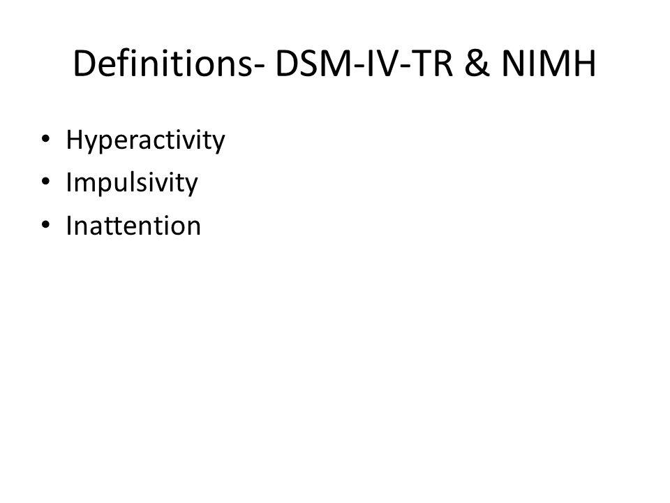 Definitions- DSM-IV-TR & NIMH Hyperactivity Impulsivity Inattention