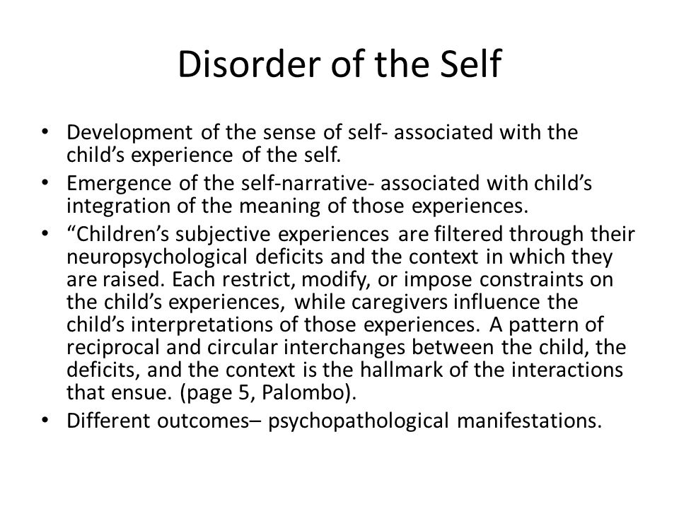 Disorder of the Self Development of the sense of self- associated with the child's experience of the self.
