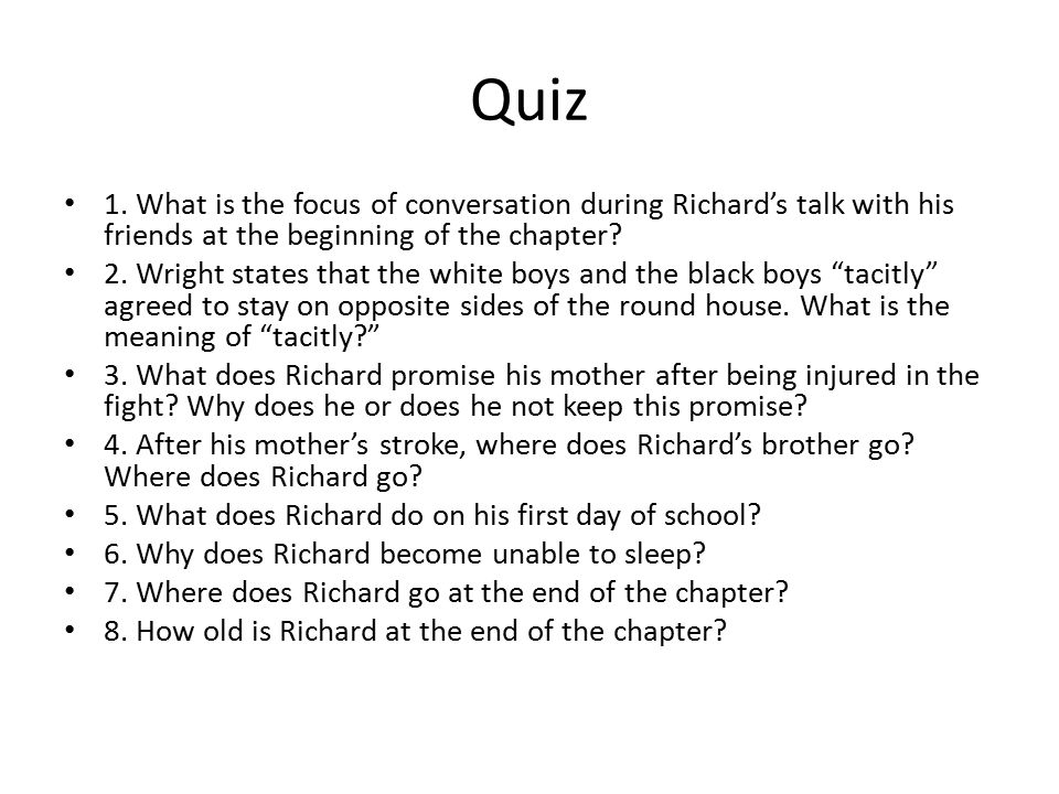Quiz 1. What is the focus of conversation during Richard's talk with his friends at the beginning of the chapter? 2. Wright states that the white boys