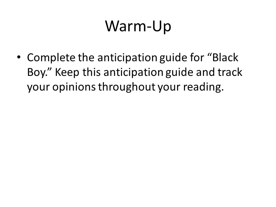 """Warm-Up Complete the anticipation guide for """"Black Boy."""" Keep this anticipation guide and track your opinions throughout your reading."""