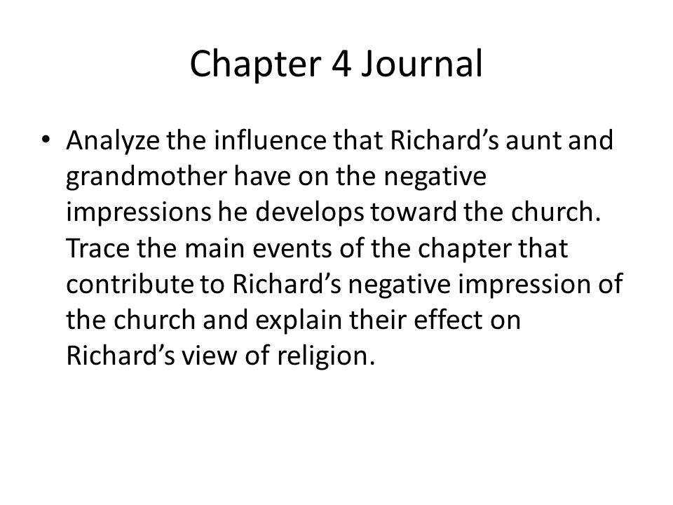 Chapter 4 Journal Analyze the influence that Richard's aunt and grandmother have on the negative impressions he develops toward the church. Trace the