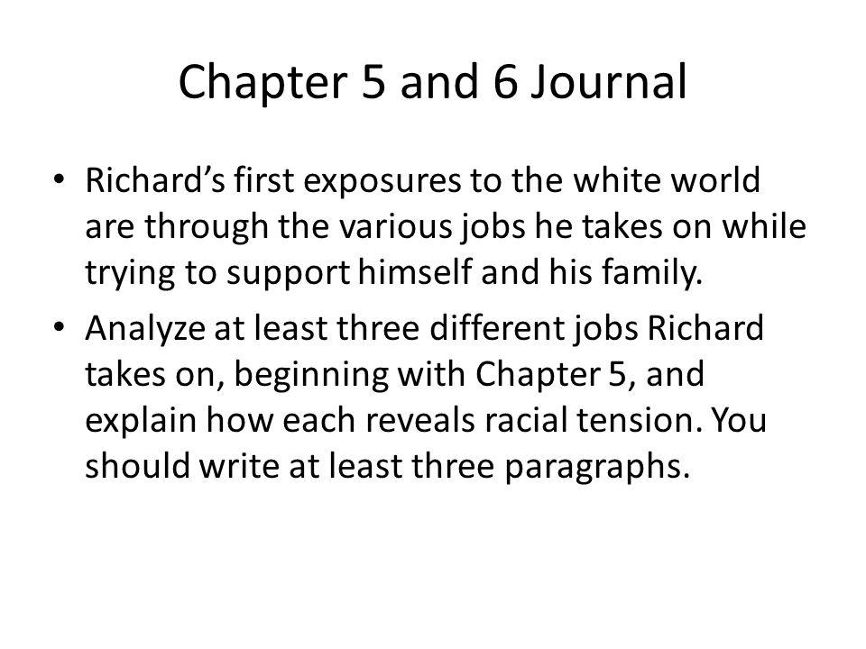 Chapter 5 and 6 Journal Richard's first exposures to the white world are through the various jobs he takes on while trying to support himself and his