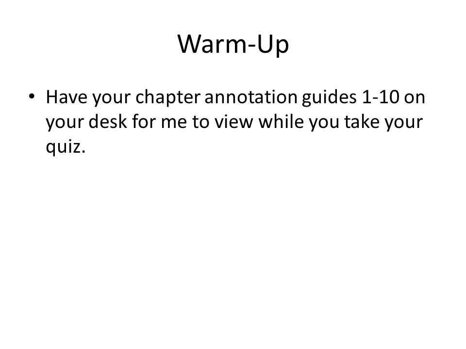Warm-Up Have your chapter annotation guides 1-10 on your desk for me to view while you take your quiz.