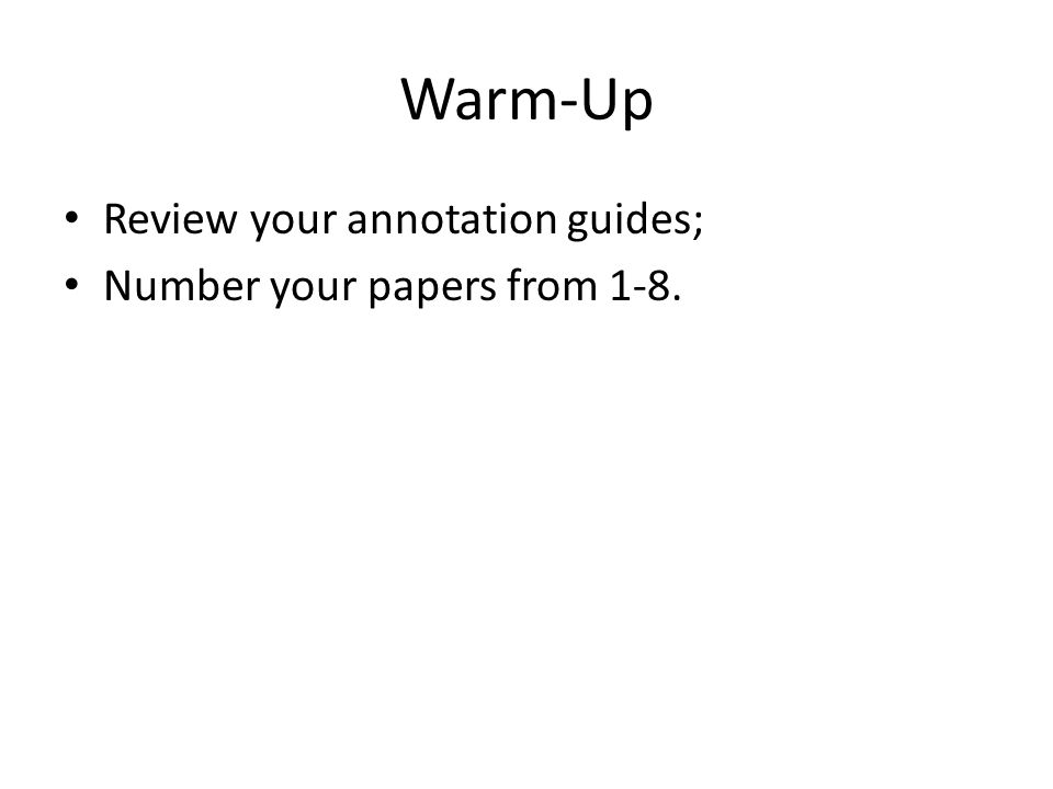 Warm-Up Review your annotation guides; Number your papers from 1-8.