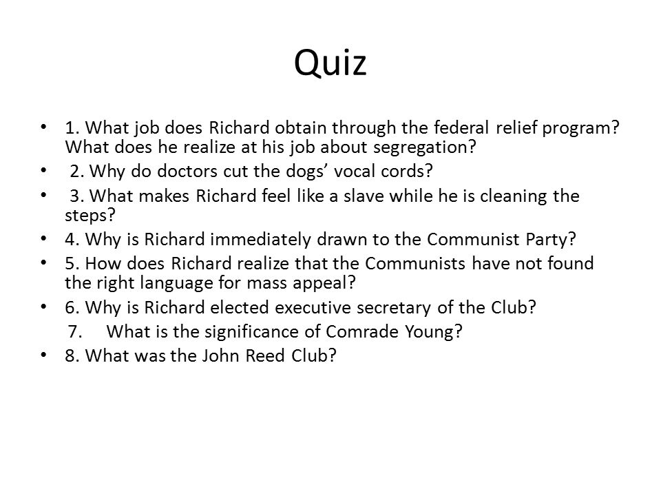Quiz 1. What job does Richard obtain through the federal relief program? What does he realize at his job about segregation? 2. Why do doctors cut the
