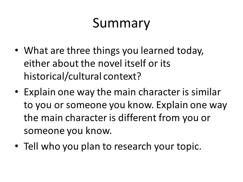 Summary What are three things you learned today, either about the novel itself or its historical/cultural context? Explain one way the main character