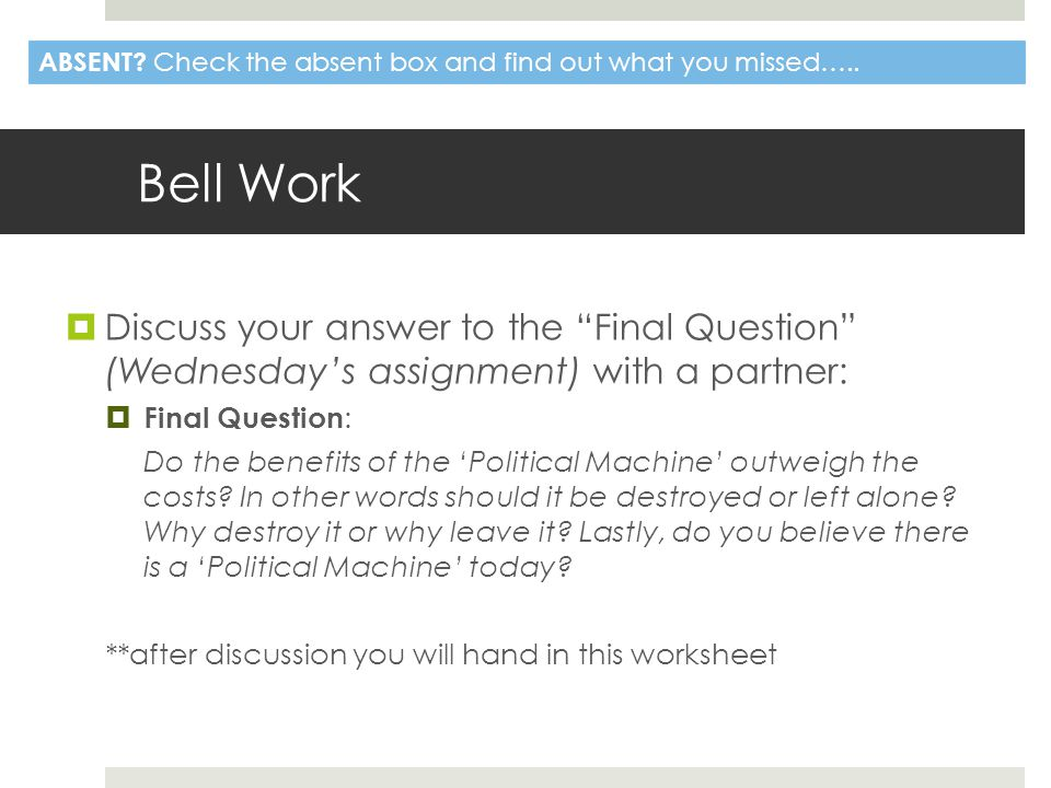 """Bell Work  Discuss your answer to the """"Final Question"""" (Wednesday's assignment) with a partner:  Final Question : Do the benefits of the 'Political"""