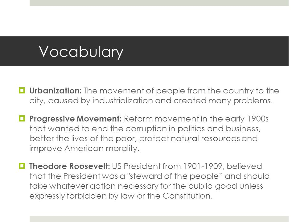 Vocabulary  Urbanization: The movement of people from the country to the city, caused by industrialization and created many problems.  Progressive M