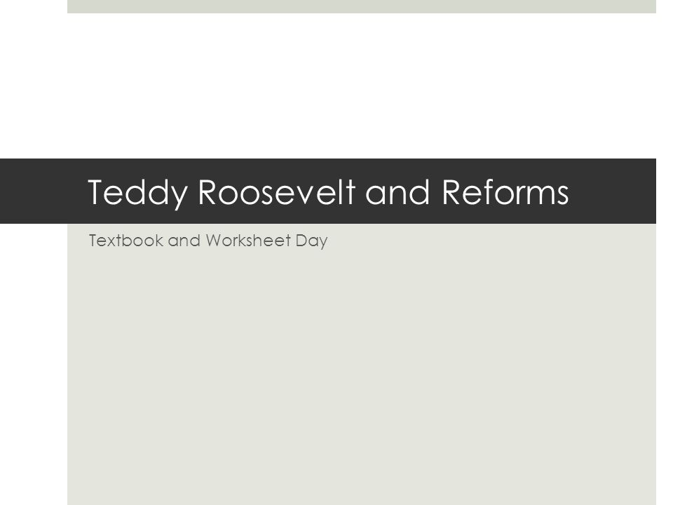 Teddy Roosevelt and Reforms Textbook and Worksheet Day