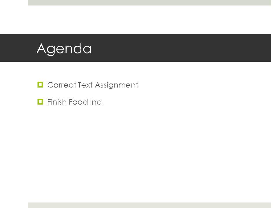 Agenda  Correct Text Assignment  Finish Food Inc.