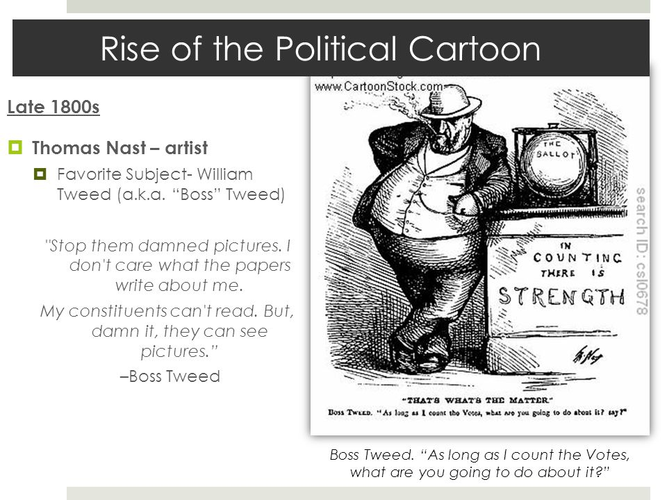 """Rise of the Political Cartoon Late 1800s  Thomas Nast – artist  Favorite Subject- William Tweed (a.k.a. """"Boss"""" Tweed)"""