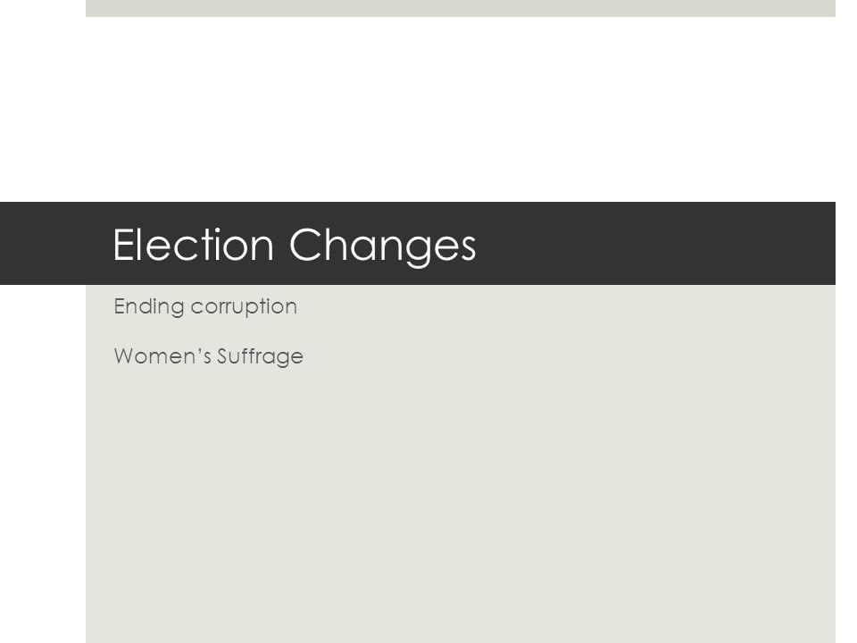 Election Changes Ending corruption Women's Suffrage