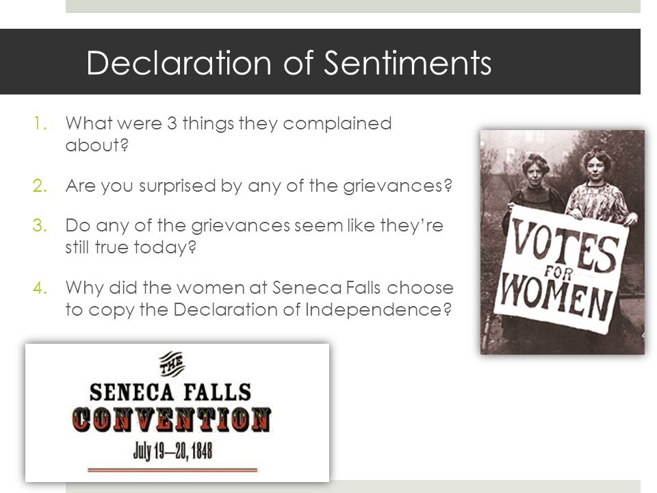 Declaration of Sentiments 1.What were 3 things they complained about? 2.Are you surprised by any of the grievances? 3.Do any of the grievances seem li