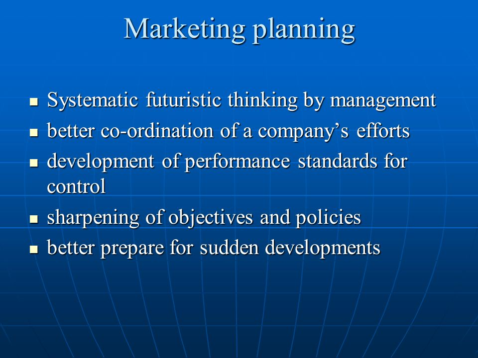 Marketing planning Systematic futuristic thinking by management Systematic futuristic thinking by management better co-ordination of a company's effor