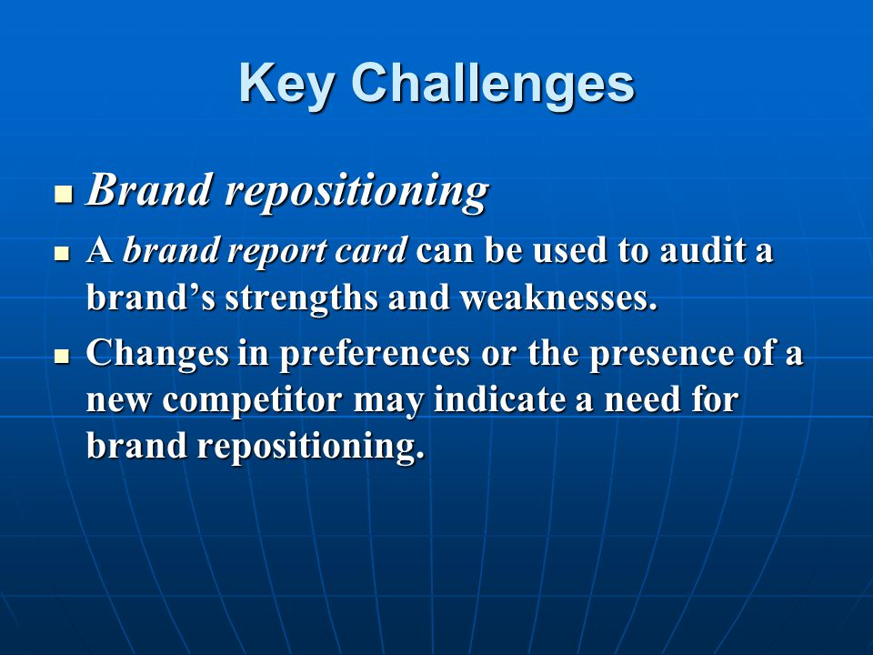 Key Challenges Brand repositioning Brand repositioning A brand report card can be used to audit a brand's strengths and weaknesses. A brand report car