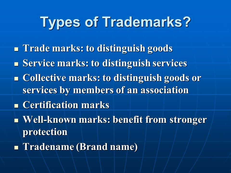 Types of Trademarks? Trade marks: to distinguish goods Trade marks: to distinguish goods Service marks: to distinguish services Service marks: to dist