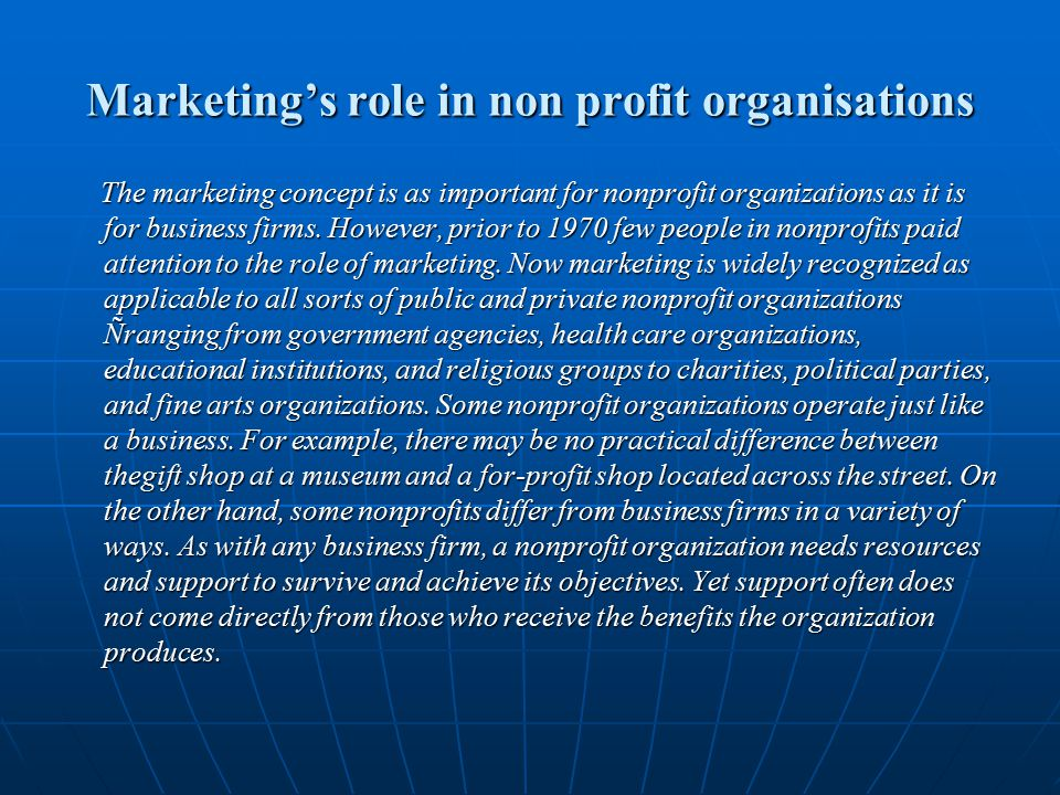 Marketing's role in non profit organisations The marketing concept is as important for nonprofit organizations as it is for business firms. However, p