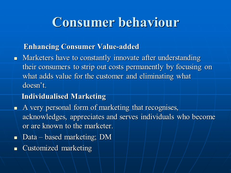 Consumer behaviour Enhancing Consumer Value-added Enhancing Consumer Value-added Marketers have to constantly innovate after understanding their consu