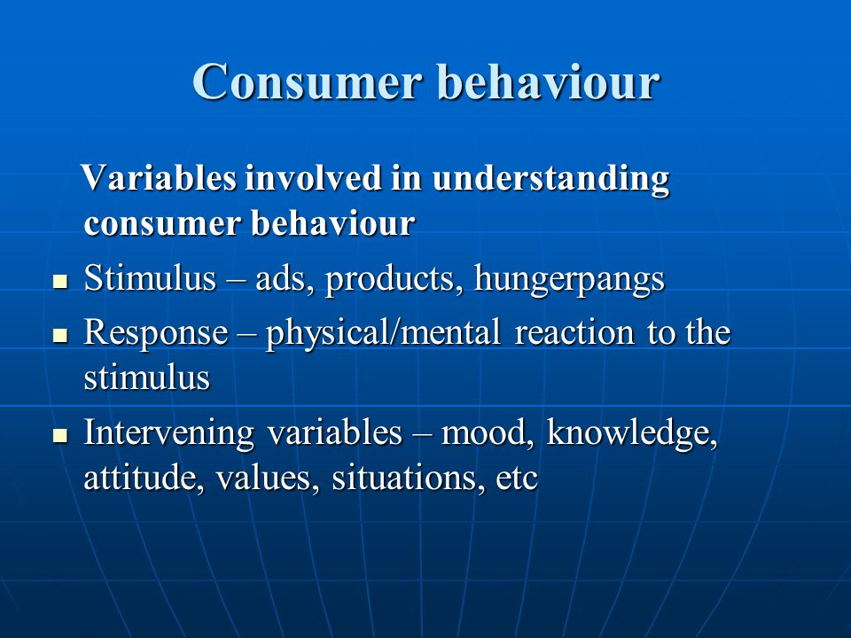 Consumer behaviour Variables involved in understanding consumer behaviour Variables involved in understanding consumer behaviour Stimulus – ads, produ