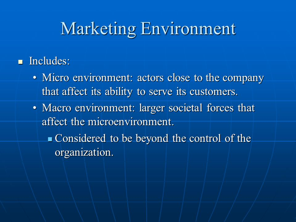 Marketing Environment Includes: Includes: Micro environment: actors close to the company that affect its ability to serve its customers.Micro environm