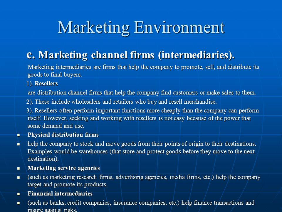 Marketing Environment c. Marketing channel firms (intermediaries). c. Marketing channel firms (intermediaries). Marketing intermediaries are firms tha