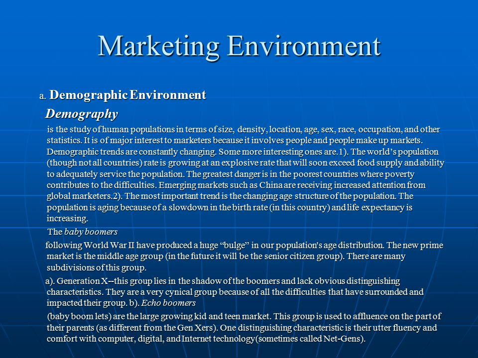 Marketing Environment a. Demographic Environment a. Demographic Environment Demography Demography is the study of human populations in terms of size,