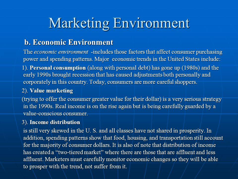 Marketing Environment b. Economic Environment b. Economic Environment The economic environment -includes those factors that affect consumer purchasing