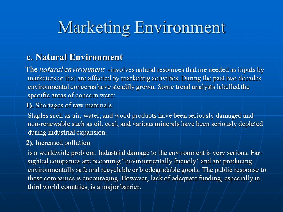 Marketing Environment c. Natural Environment c. Natural Environment The natural environment - involves natural resources that are needed as inputs by