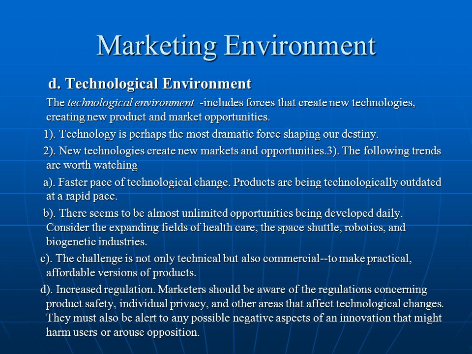 Marketing Environment d. Technological Environment d. Technological Environment The technological environment -includes forces that create new technol