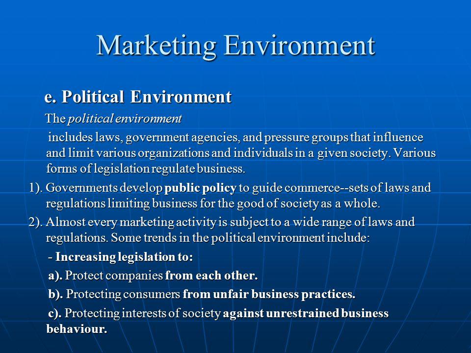 Marketing Environment e. Political Environment e. Political Environment The political environment The political environment includes laws, government