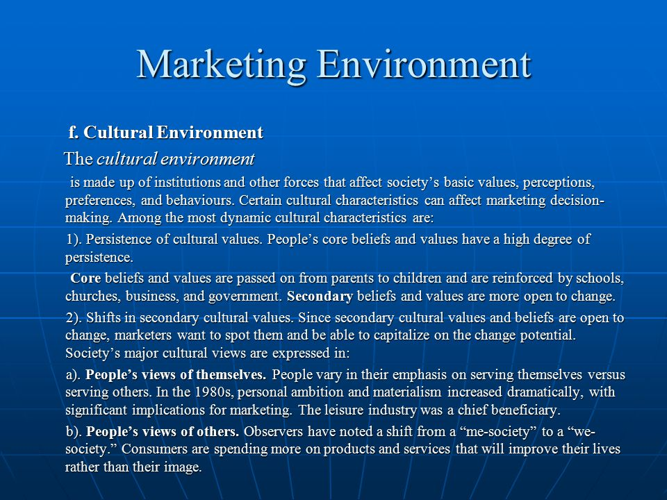 Marketing Environment f. Cultural Environment f. Cultural Environment The cultural environment The cultural environment is made up of institutions and