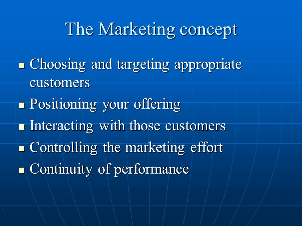 The Marketing concept Choosing and targeting appropriate customers Choosing and targeting appropriate customers Positioning your offering Positioning