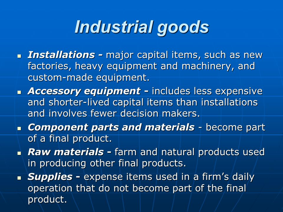 Industrial goods Installations - major capital items, such as new factories, heavy equipment and machinery, and custom-made equipment. Installations -