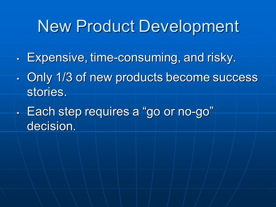 New Product Development Expensive, time-consuming, and risky. Expensive, time-consuming, and risky. Only 1/3 of new products become success stories. O
