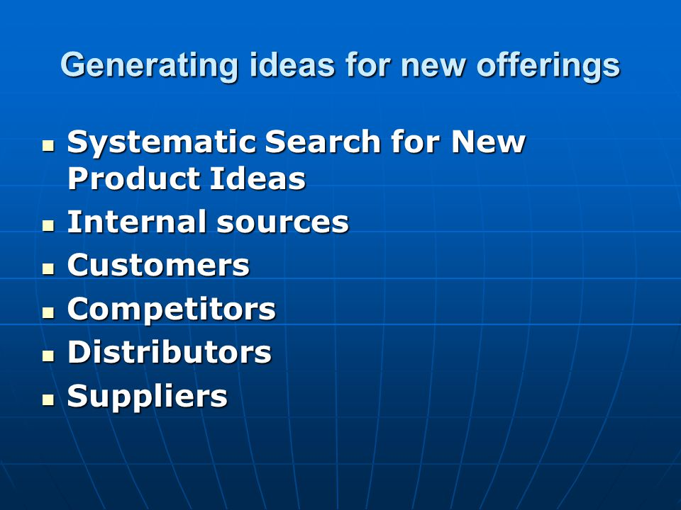 Generating ideas for new offerings Systematic Search for New Product Ideas Systematic Search for New Product Ideas Internal sources Internal sources C
