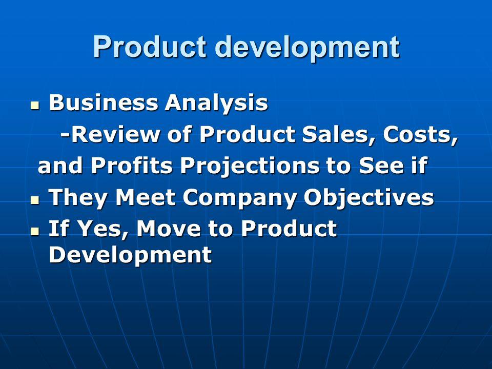 Product development Business Analysis Business Analysis -Review of Product Sales, Costs, -Review of Product Sales, Costs, and Profits Projections to S