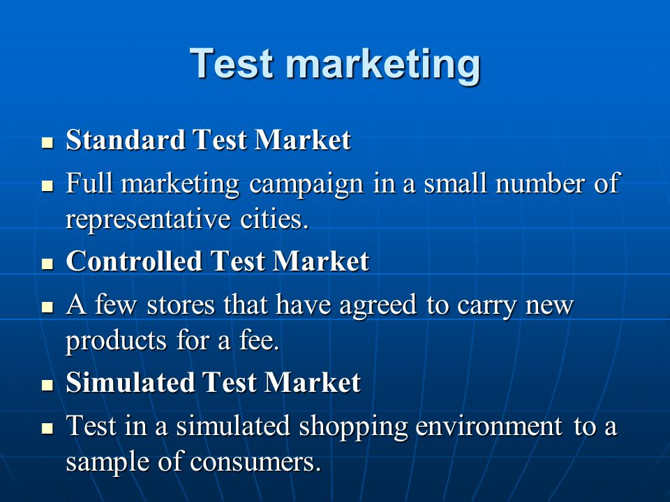 Test marketing Standard Test Market Standard Test Market Full marketing campaign in a small number of representative cities. Full marketing campaign i