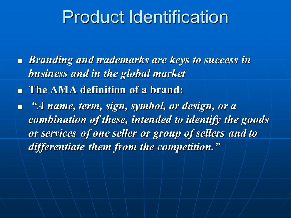 Product Identification Branding and trademarks are keys to success in business and in the global market Branding and trademarks are keys to success in