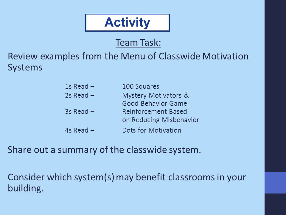 Team Task: Review examples from the Menu of Classwide Motivation Systems 1s Read – 100 Squares 2s Read – Mystery Motivators & Good Behavior Game 3s Re