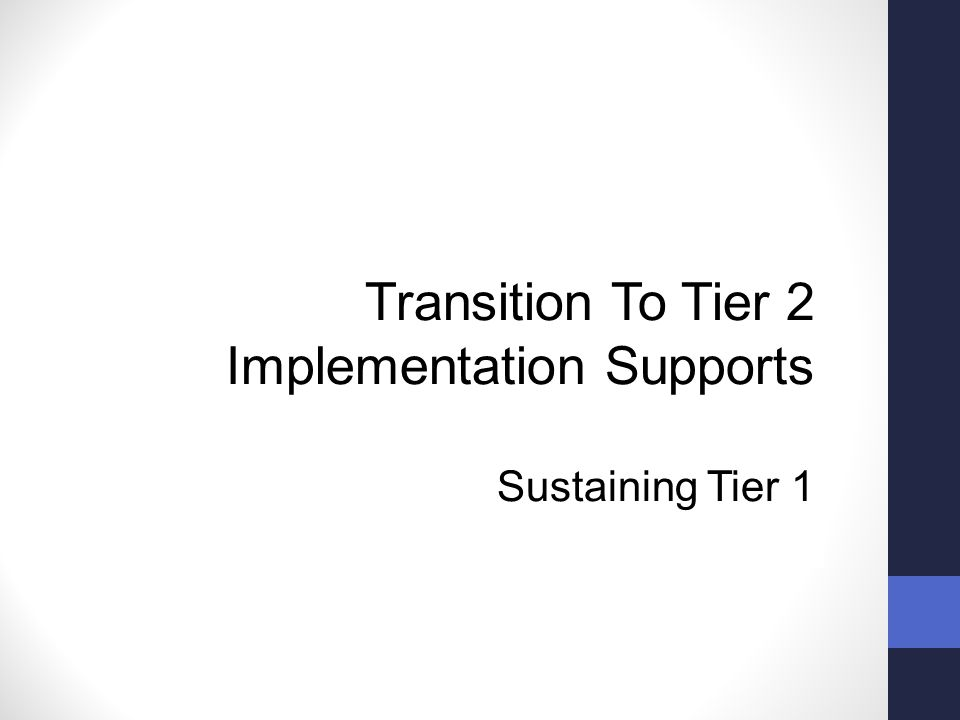 Transition To Tier 2 Implementation Supports Sustaining Tier 1