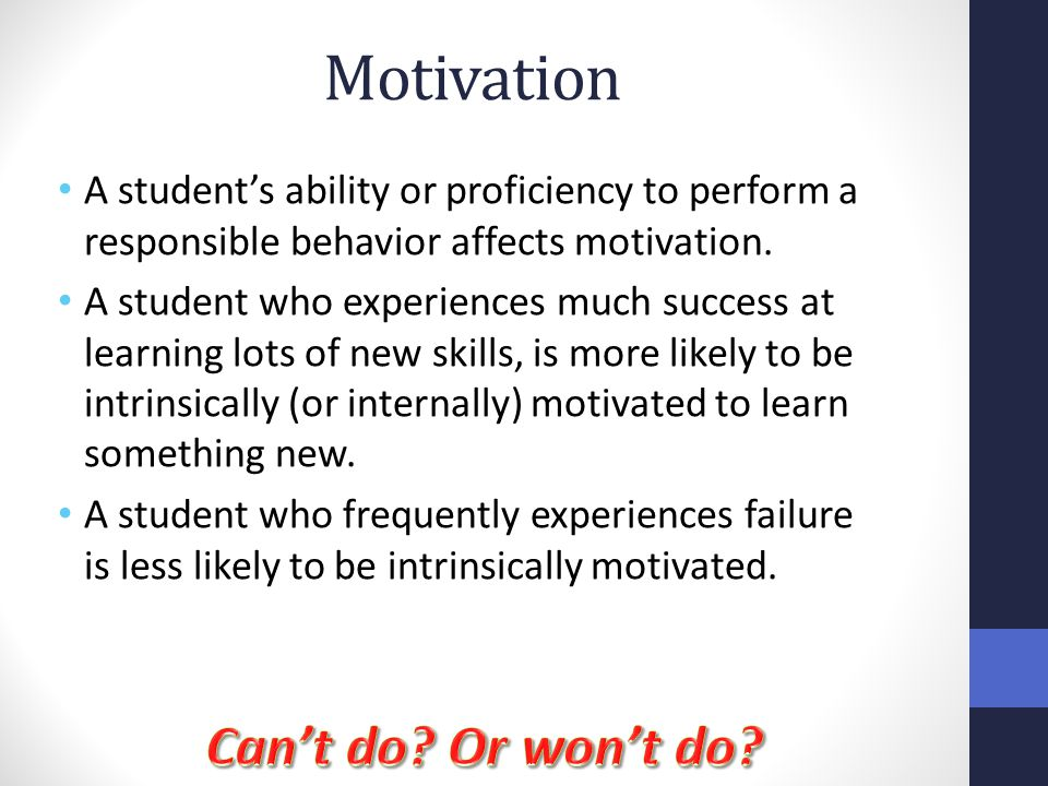 Motivation A student's ability or proficiency to perform a responsible behavior affects motivation. A student who experiences much success at learning