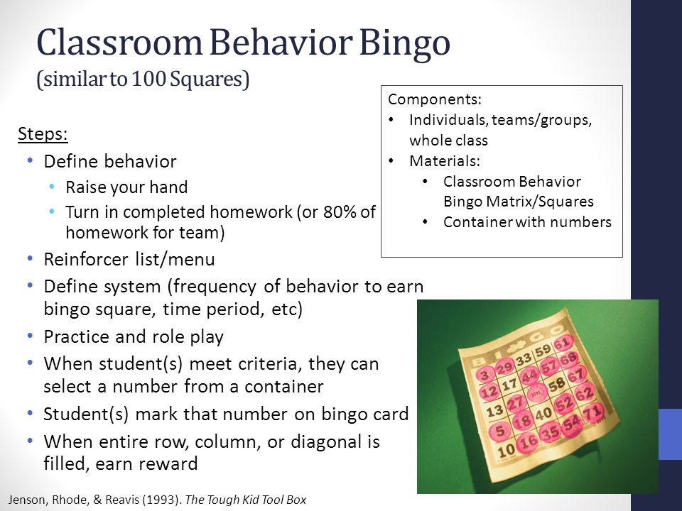 Classroom Behavior Bingo (similar to 100 Squares) Steps: Define behavior Raise your hand Turn in completed homework (or 80% of homework for team) Rein