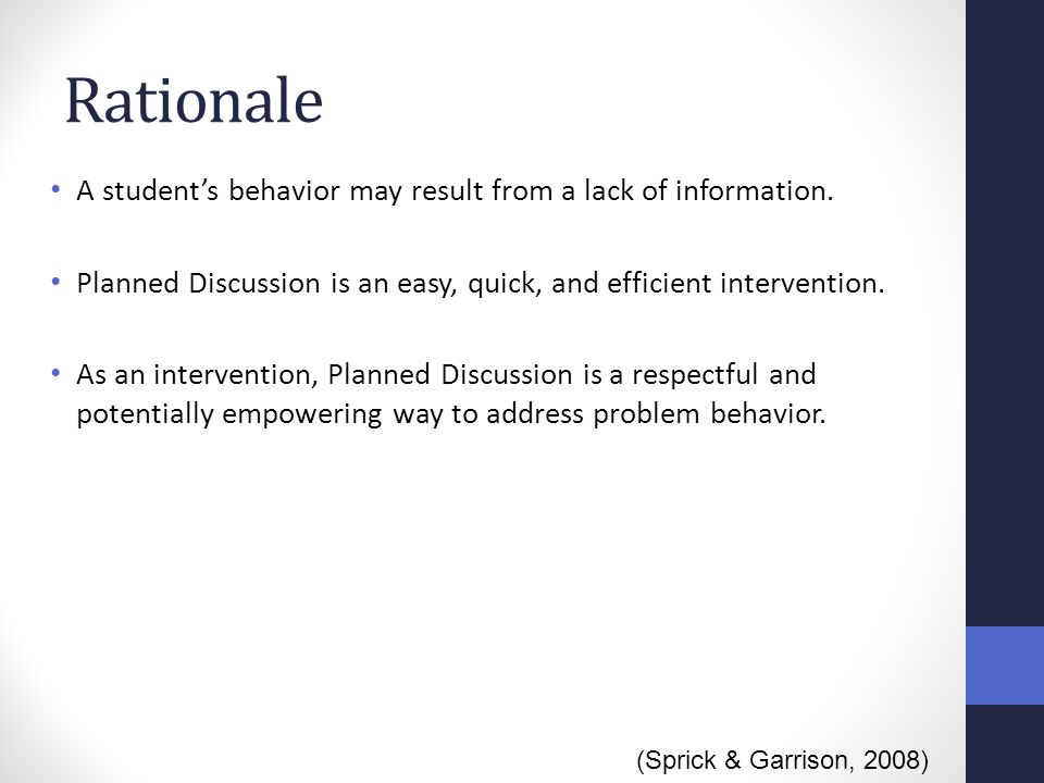 Rationale A student's behavior may result from a lack of information. Planned Discussion is an easy, quick, and efficient intervention. As an interven