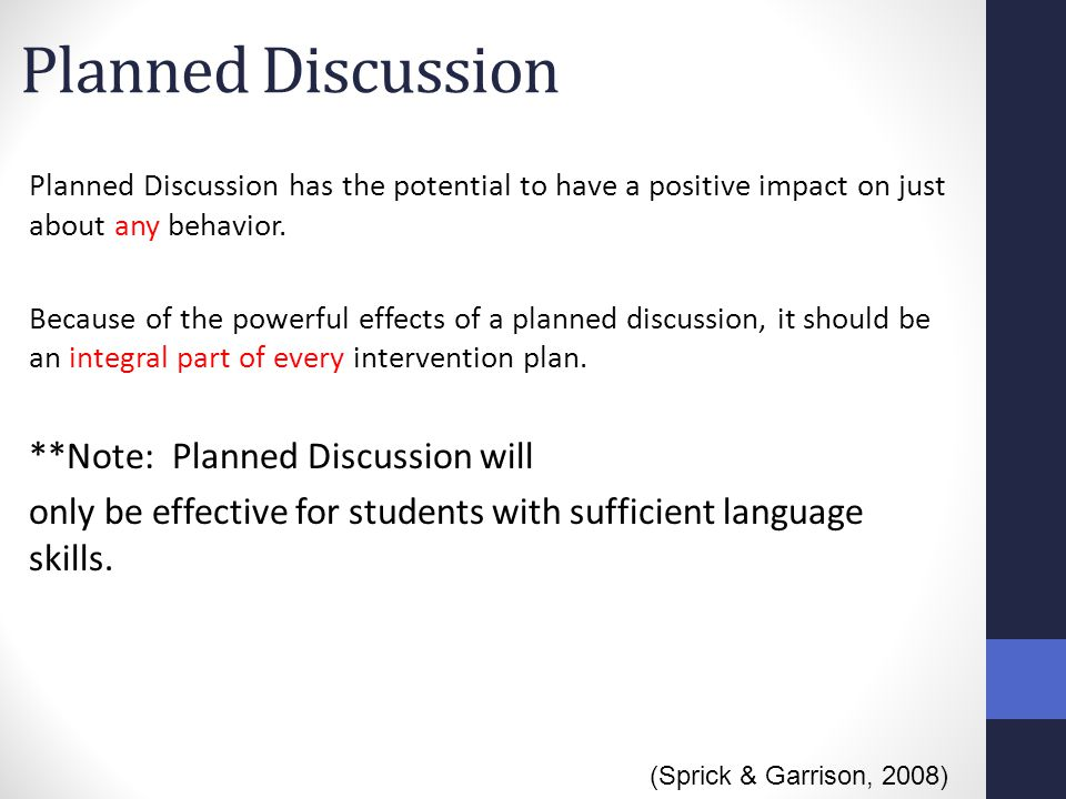 Planned Discussion Planned Discussion has the potential to have a positive impact on just about any behavior. Because of the powerful effects of a pla