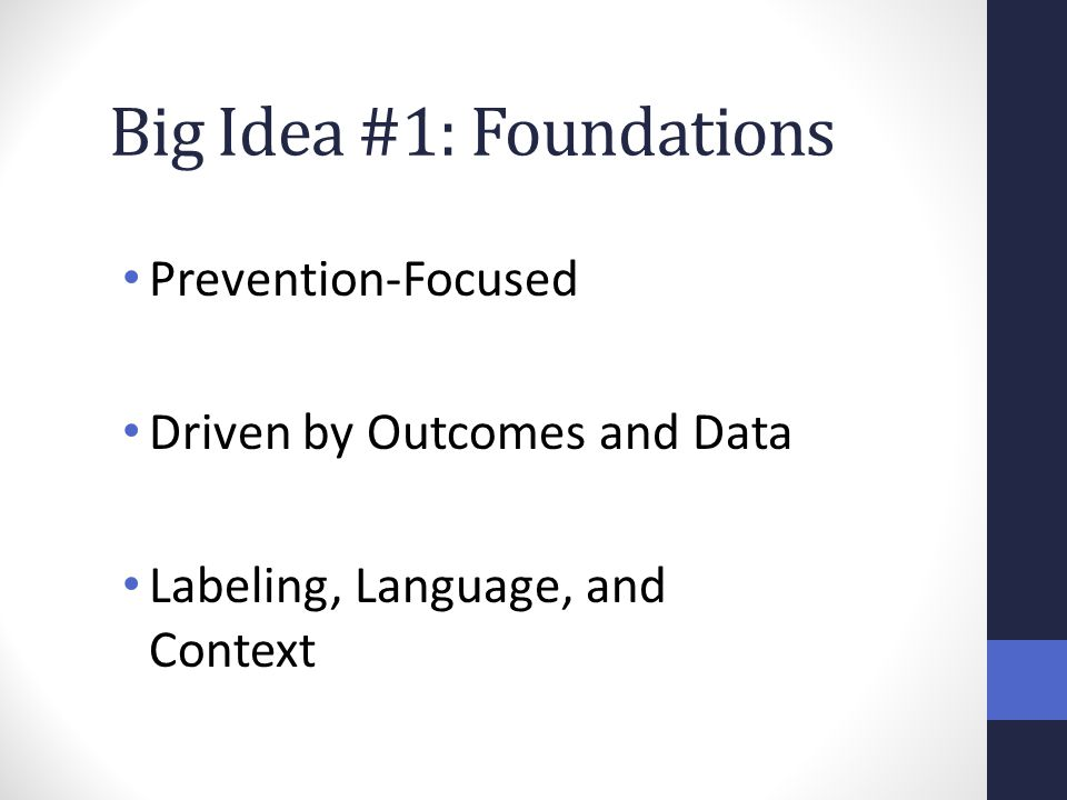 Big Idea #1: Foundations Prevention-Focused Driven by Outcomes and Data Labeling, Language, and Context