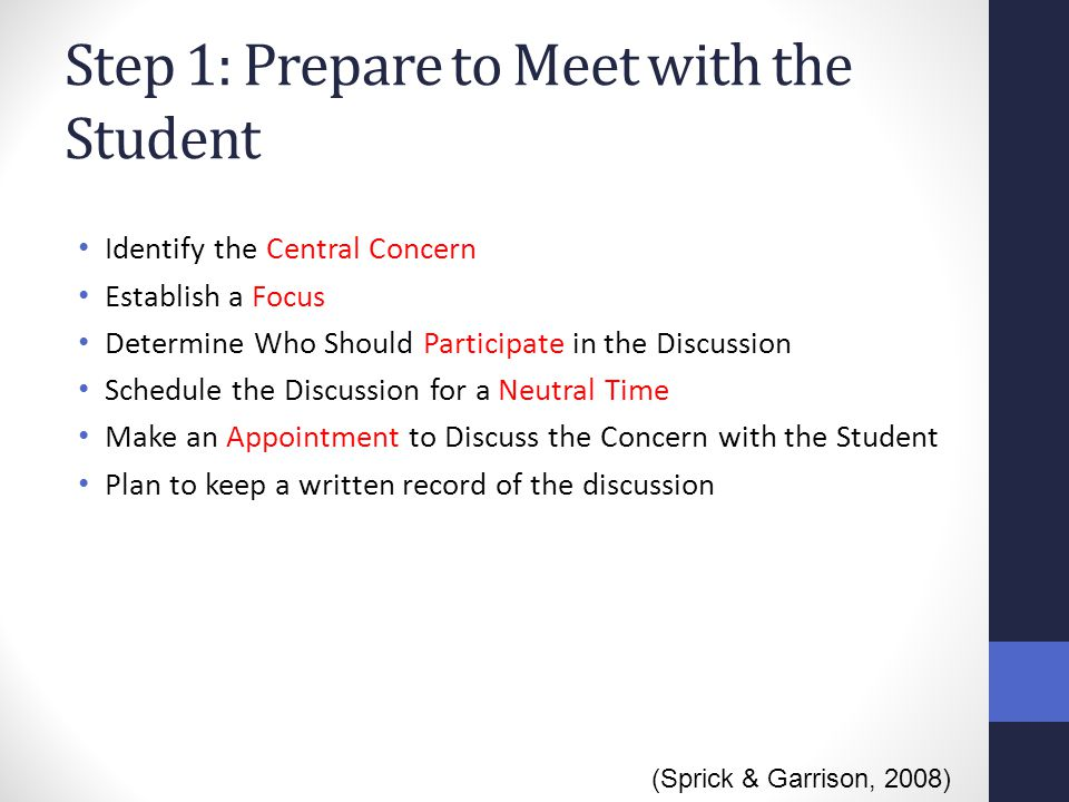 Step 1: Prepare to Meet with the Student Identify the Central Concern Establish a Focus Determine Who Should Participate in the Discussion Schedule th