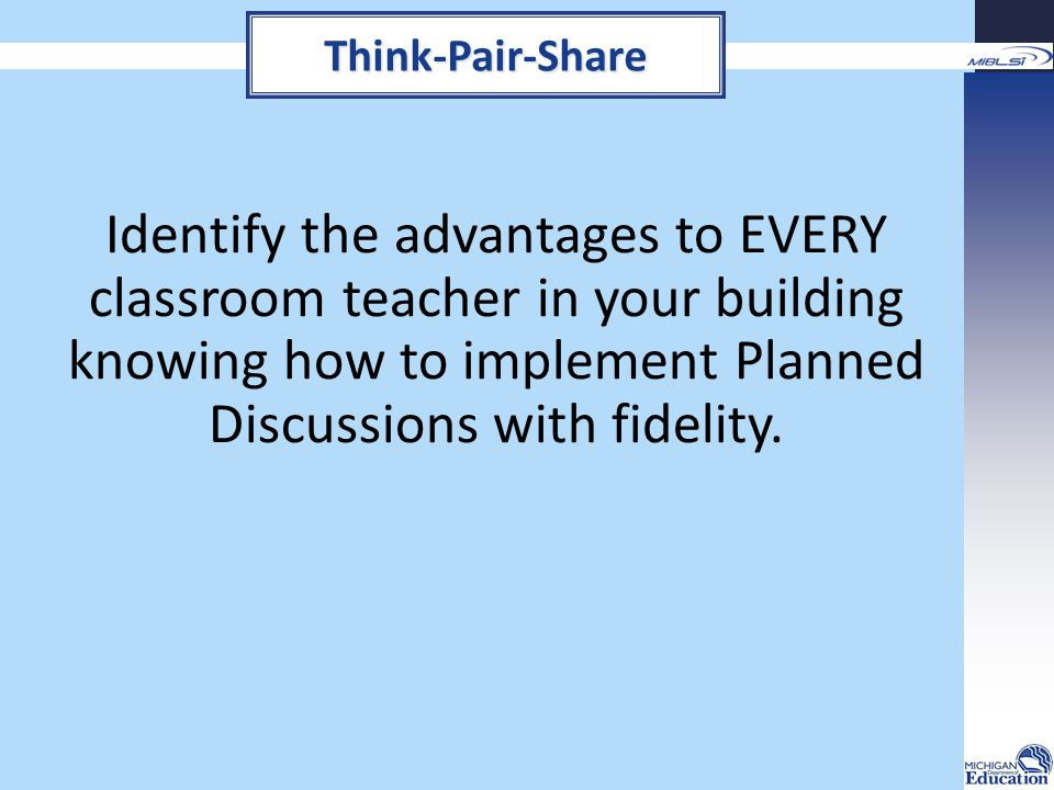 Identify the advantages to EVERY classroom teacher in your building knowing how to implement Planned Discussions with fidelity. Think-Pair-Share